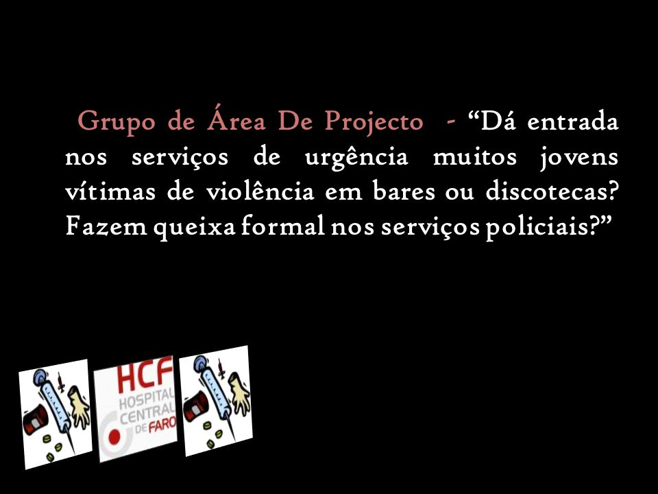 Entrevista ao Enfermeiro Argel Grupo de Área De Projecto – No Hospital Central de Faro nos serviços de urgências dão entrada, muitos adolescentes vindos da noite.