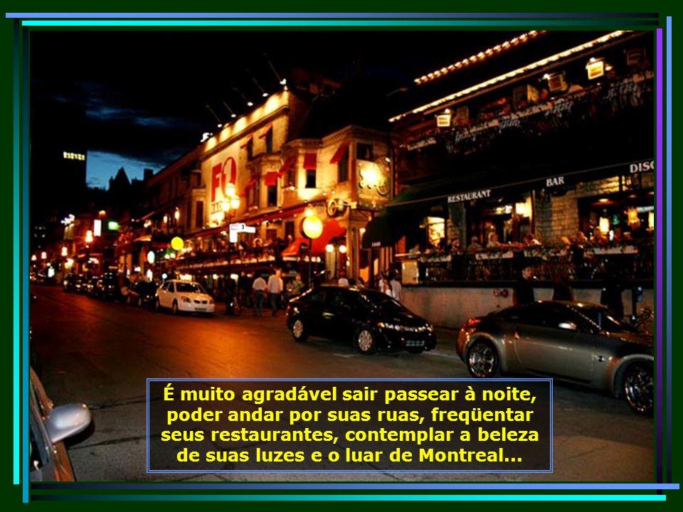 Bares, restaurantes, pizzarias e muitas lanchonetes, sempre lotados. Mas pudera, numa cidade como Montreal repleta de jovens, o clima é bem favorável