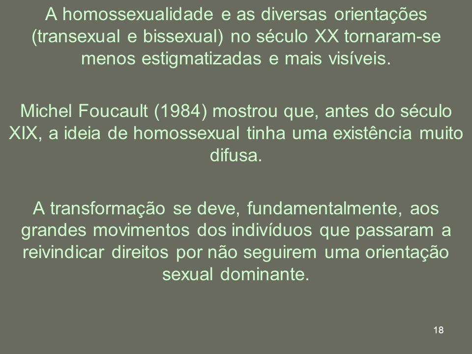 18 A homossexualidade e as diversas orientações (transexual e bissexual) no século XX tornaram-se menos estigmatizadas e mais visíveis. Michel Foucaul
