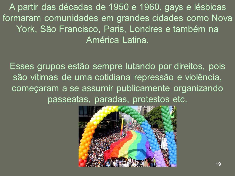 19 A partir das décadas de 1950 e 1960, gays e lésbicas formaram comunidades em grandes cidades como Nova York, São Francisco, Paris, Londres e também