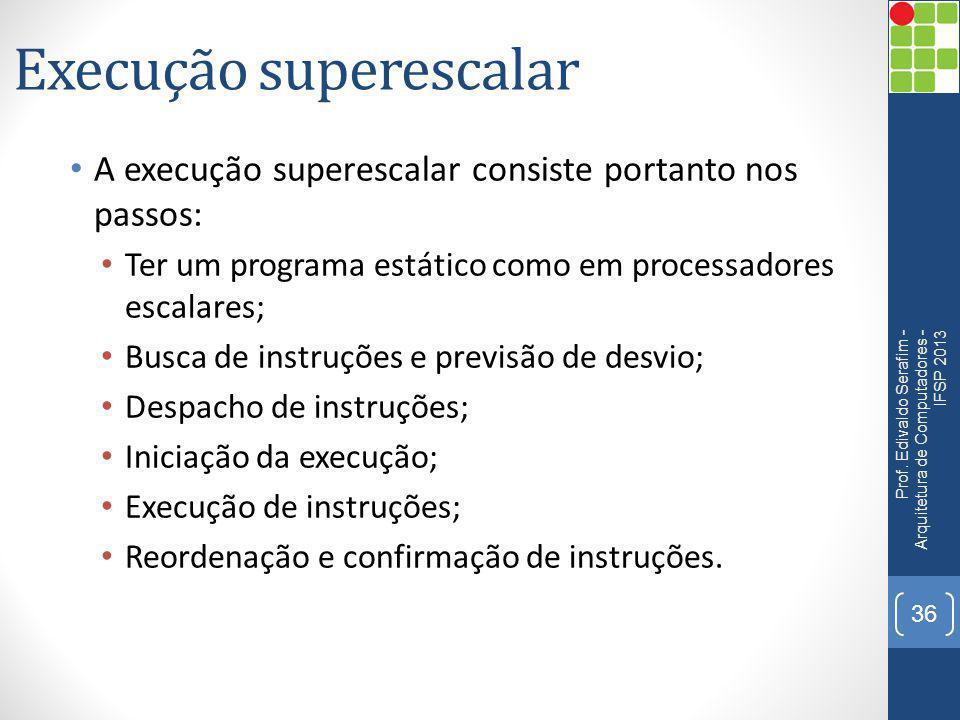 Execução superescalar A execução superescalar consiste portanto nos passos: Ter um programa estático como em processadores escalares; Busca de instruç