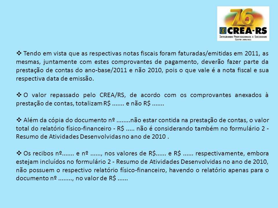 O valor repassado pelo CREA/RS, de acordo com os comprovantes anexados à prestação de contas, totalizam R$....... e não R$....... Além da cópia do doc