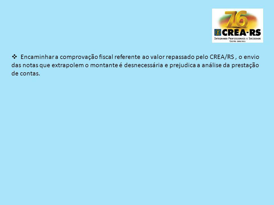 Encaminhar a comprovação fiscal referente ao valor repassado pelo CREA/RS, o envio das notas que extrapolem o montante é desnecessária e prejudica a a