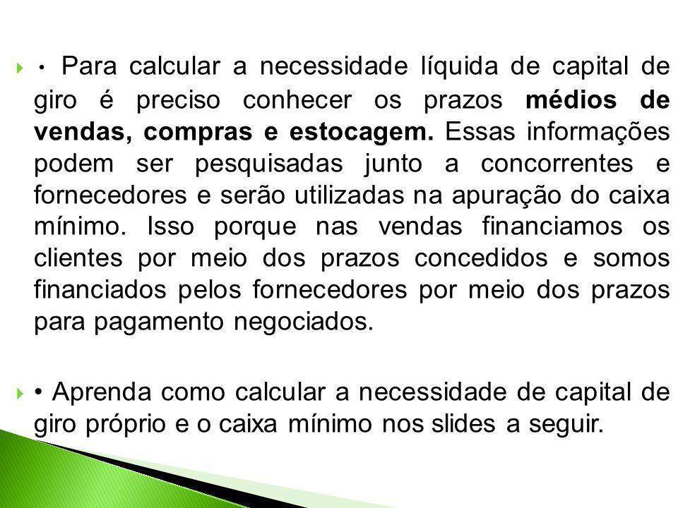 Para calcular a necessidade líquida de capital de giro é preciso conhecer os prazos médios de vendas, compras e estocagem. Essas informações podem ser
