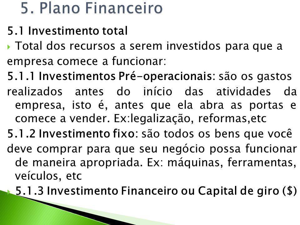 5.1 Investimento total Total dos recursos a serem investidos para que a empresa comece a funcionar: 5.1.1 Investimentos Pré-operacionais: são os gasto