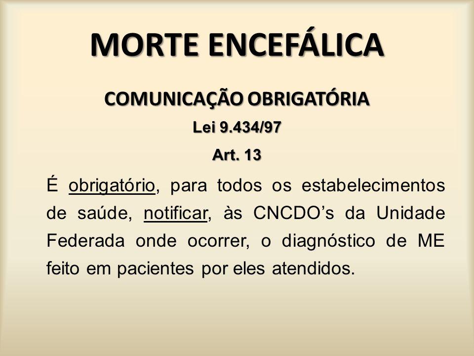 MORTE ENCEFÁLICA Resolução CFM 1.826/2007 Dispõe sobre a legalidade e o caráter ético da suspensão dos procedimentos de suportes terapêuticos quando da determinação de morte encefálica de indivíduo não-doador.