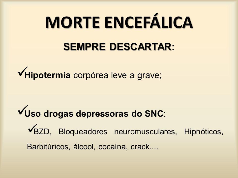 MORTE ENCEFÁLICA REFLEXOS Ausência de atividade motora supra-espinal: Pressão: –nervo supra-orbital –têmporo-mandibular –Ungueal.