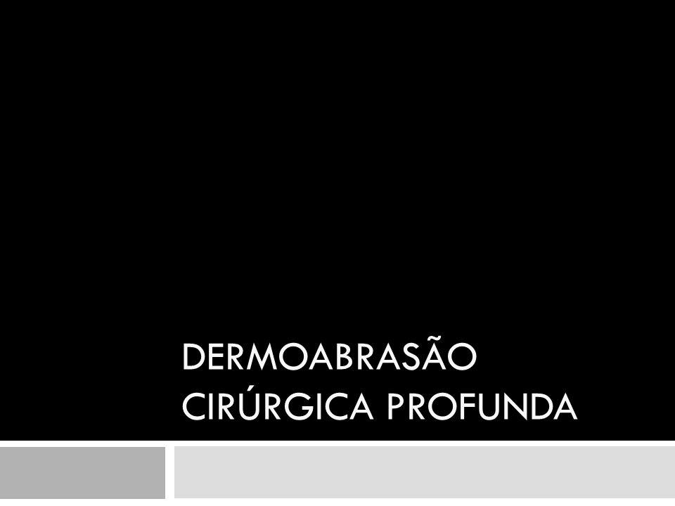 DERMOABRASÃO CIRÚRGICA PROFUNDA