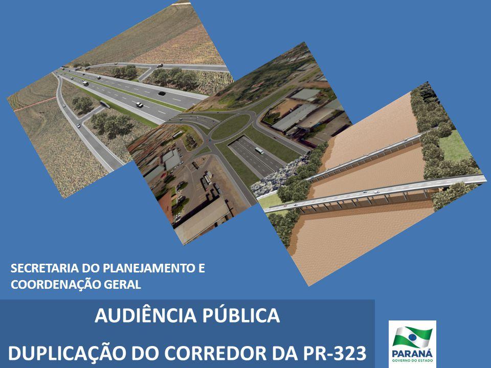 AUDIÊNCIA PÚBLICA DUPLICAÇÃO DO CORREDOR DA PR-323 SECRETARIA DO PLANEJAMENTO E COORDENAÇÃO GERAL