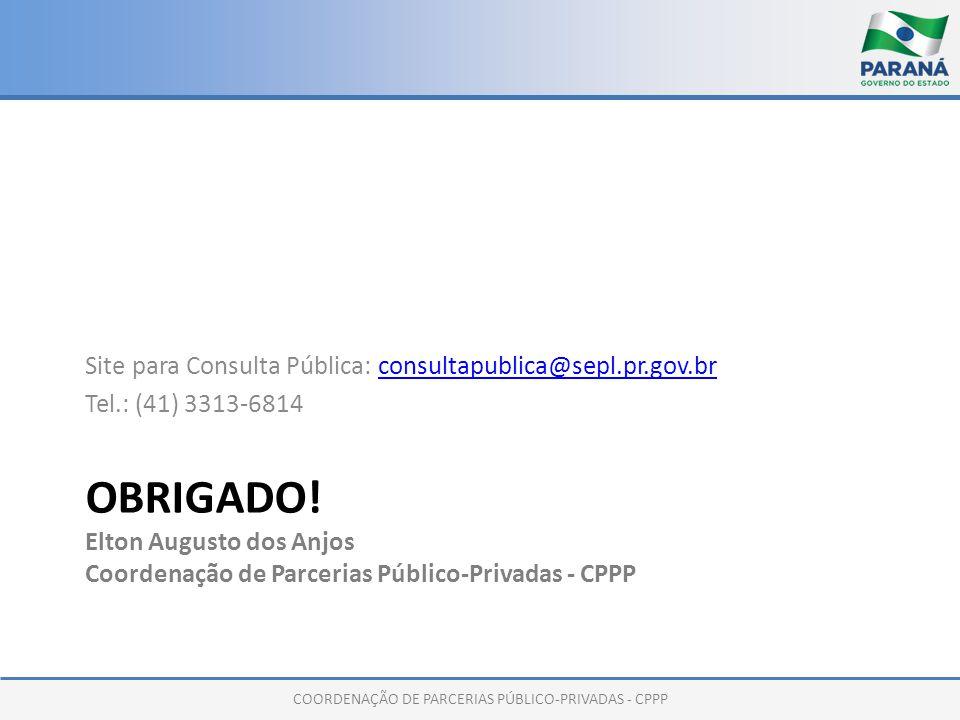 COORDENAÇÃO DE PARCERIAS PÚBLICO-PRIVADAS - CPPP OBRIGADO! Elton Augusto dos Anjos Coordenação de Parcerias Público-Privadas - CPPP Site para Consulta