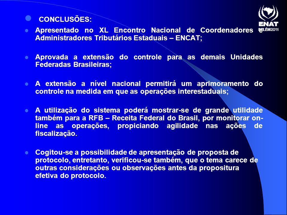 CONCLUSÕES: Apresentado no XL Encontro Nacional de Coordenadores e Administradores Tributários Estaduais – ENCAT; Aprovada a extensão do controle para as demais Unidades Federadas Brasileiras; A extensão a nível nacional permitirá um aprimoramento do controle na medida em que as operações interestaduais; A utilização do sistema poderá mostrar-se de grande utilidade também para a RFB – Receita Federal do Brasil, por monitorar on- line as operações, propiciando agilidade nas ações de fiscalização.