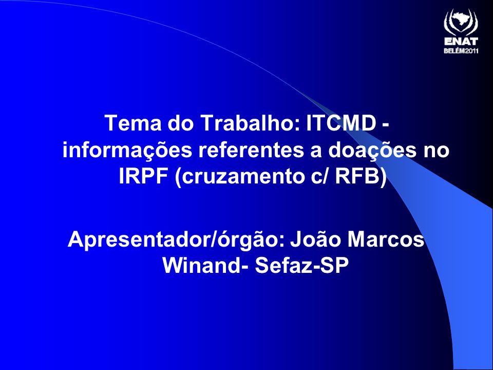 Tema do Trabalho: ITCMD - informações referentes a doações no IRPF (cruzamento c/ RFB) Apresentador/órgão: João Marcos Winand- Sefaz-SP