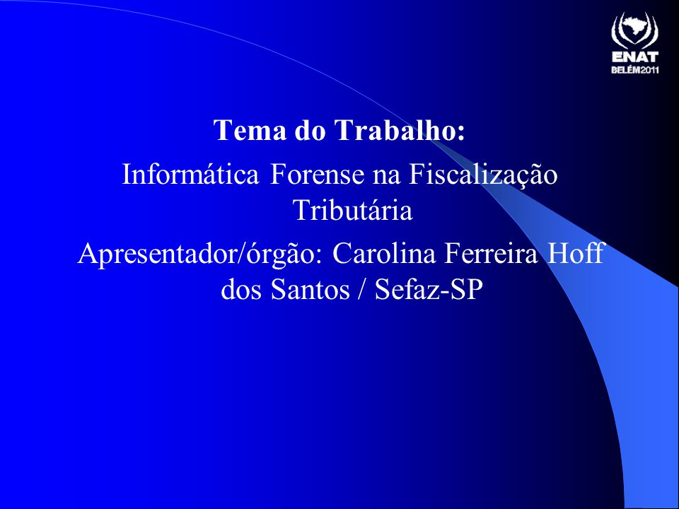 Tema do Trabalho: Informática Forense na Fiscalização Tributária Apresentador/órgão: Carolina Ferreira Hoff dos Santos / Sefaz-SP