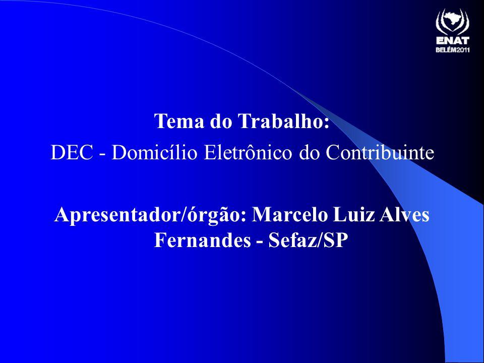 Tema do Trabalho: DEC - Domicílio Eletrônico do Contribuinte Apresentador/órgão: Marcelo Luiz Alves Fernandes - Sefaz/SP