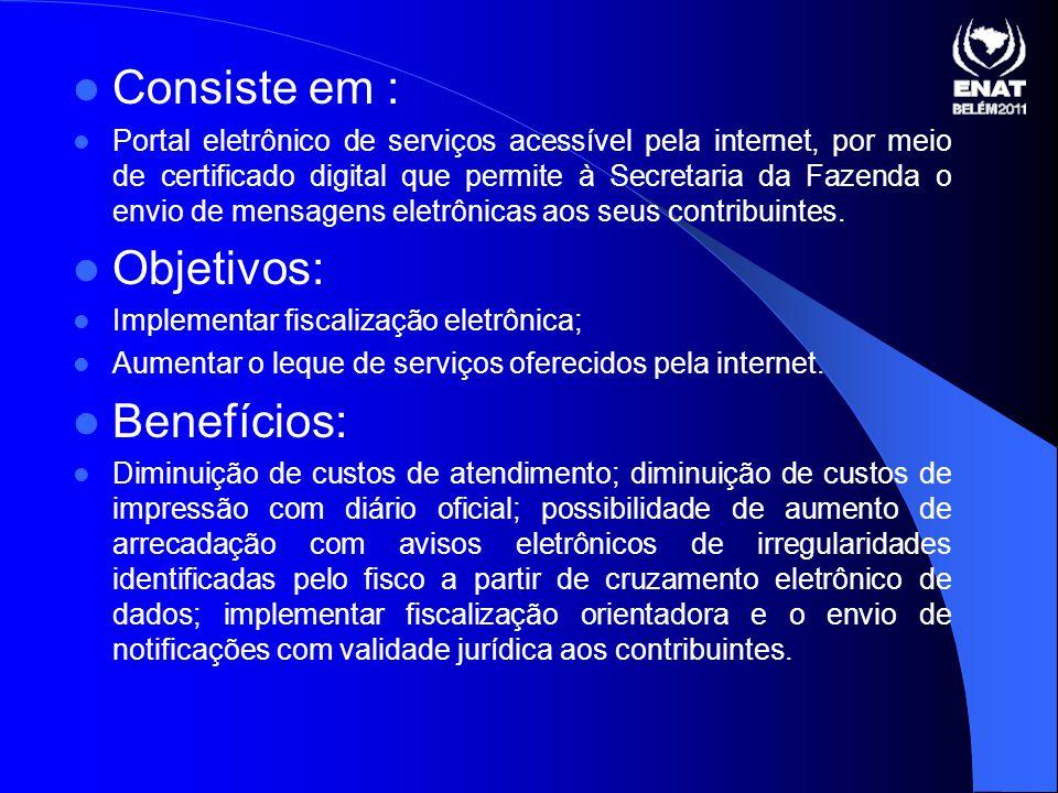 Consiste em : Portal eletrônico de serviços acessível pela internet, por meio de certificado digital que permite à Secretaria da Fazenda o envio de mensagens eletrônicas aos seus contribuintes.