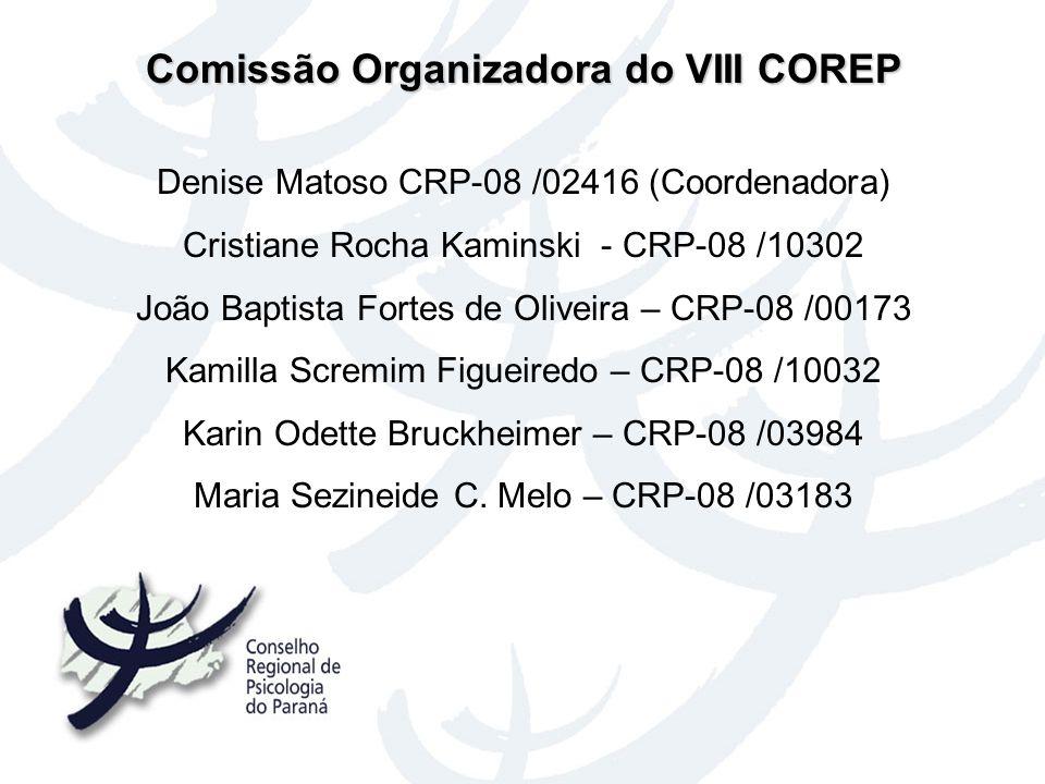 Comissão Organizadora do VIII COREP Denise Matoso CRP-08 /02416 (Coordenadora) Cristiane Rocha Kaminski - CRP-08 /10302 João Baptista Fortes de Olivei