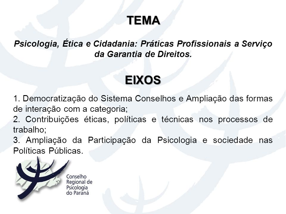 TEMA Psicologia, Ética e Cidadania: Práticas Profissionais a Serviço da Garantia de Direitos. EIXOS 1. Democratização do Sistema Conselhos e Ampliação