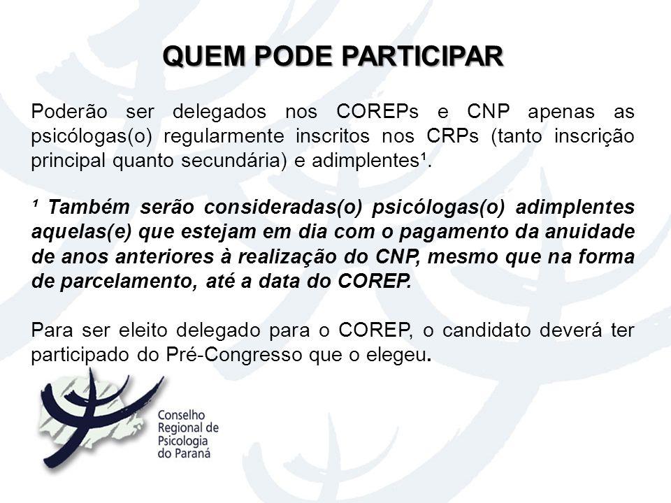 QUEM PODE PARTICIPAR Poderão ser delegados nos COREPs e CNP apenas as psicólogas(o) regularmente inscritos nos CRPs (tanto inscrição principal quanto