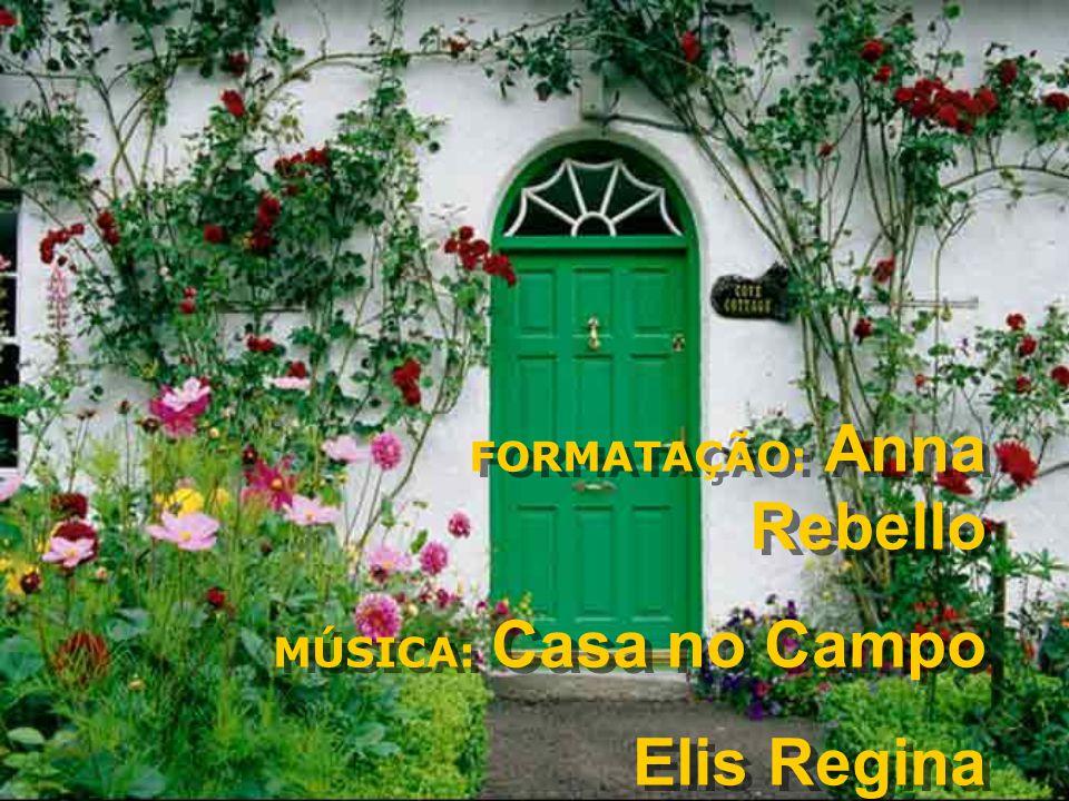 FORMATAÇÃO: Anna Rebello MÚSICA: Casa no Campo Elis Regina FORMATAÇÃO: Anna Rebello MÚSICA: Casa no Campo Elis Regina