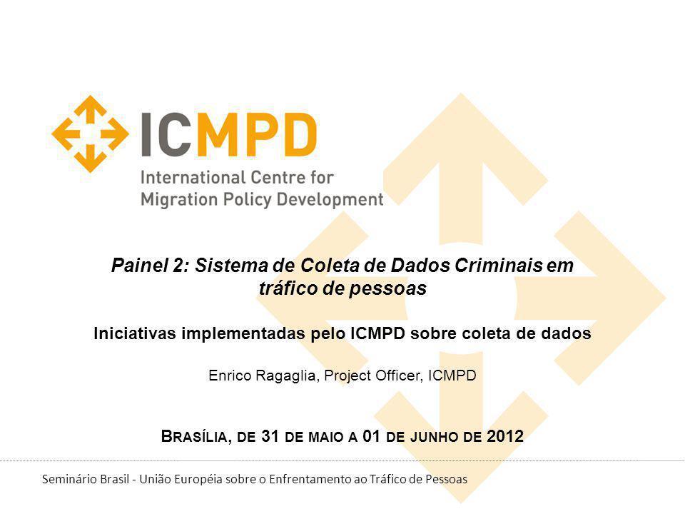 Seminário Brasil - União Européia sobre o Enfrentamento ao Tráfico de Pessoas Painel 2: Sistema de Coleta de Dados Criminais em tráfico de pessoas Ini