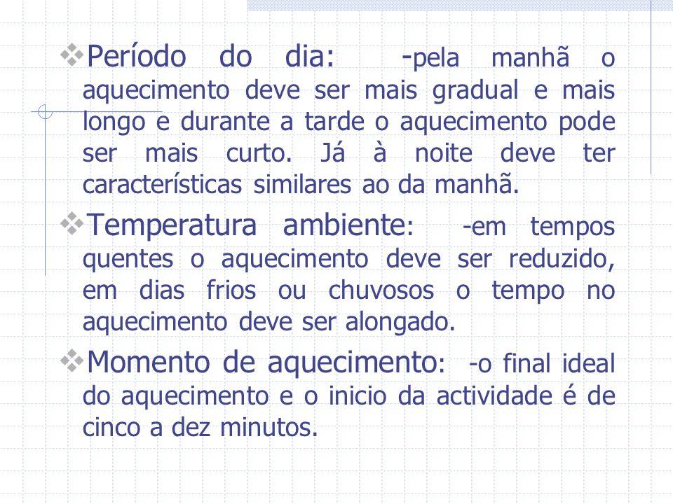 Factores que influenciam o aquecimento: Idade: - variação do tempo e da intensidade de acordo com a idade. Estado de treino: - quanto mais treinada é