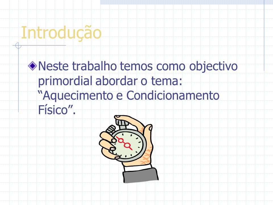 Introdução Neste trabalho temos como objectivo primordial abordar o tema: Aquecimento e Condicionamento Físico.