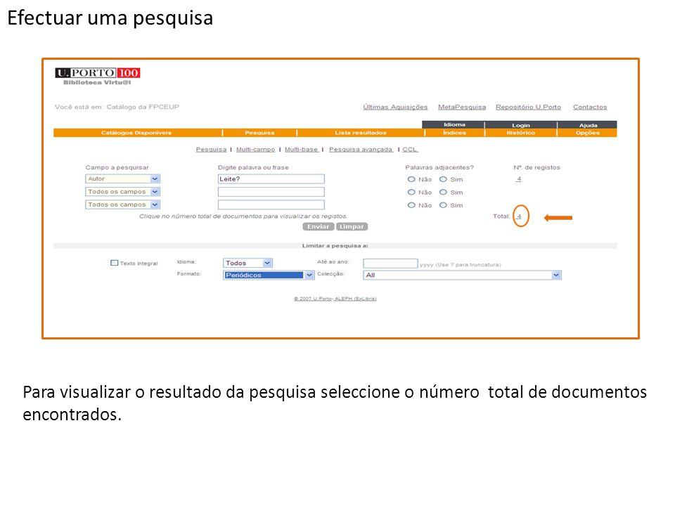 Efectuar uma pesquisa Para visualizar o resultado da pesquisa seleccione o número total de documentos encontrados.