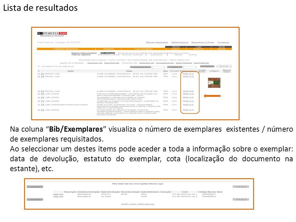 Na coluna Bib/Exemplares visualiza o número de exemplares existentes / número de exemplares requisitados. Ao seleccionar um destes items pode aceder a