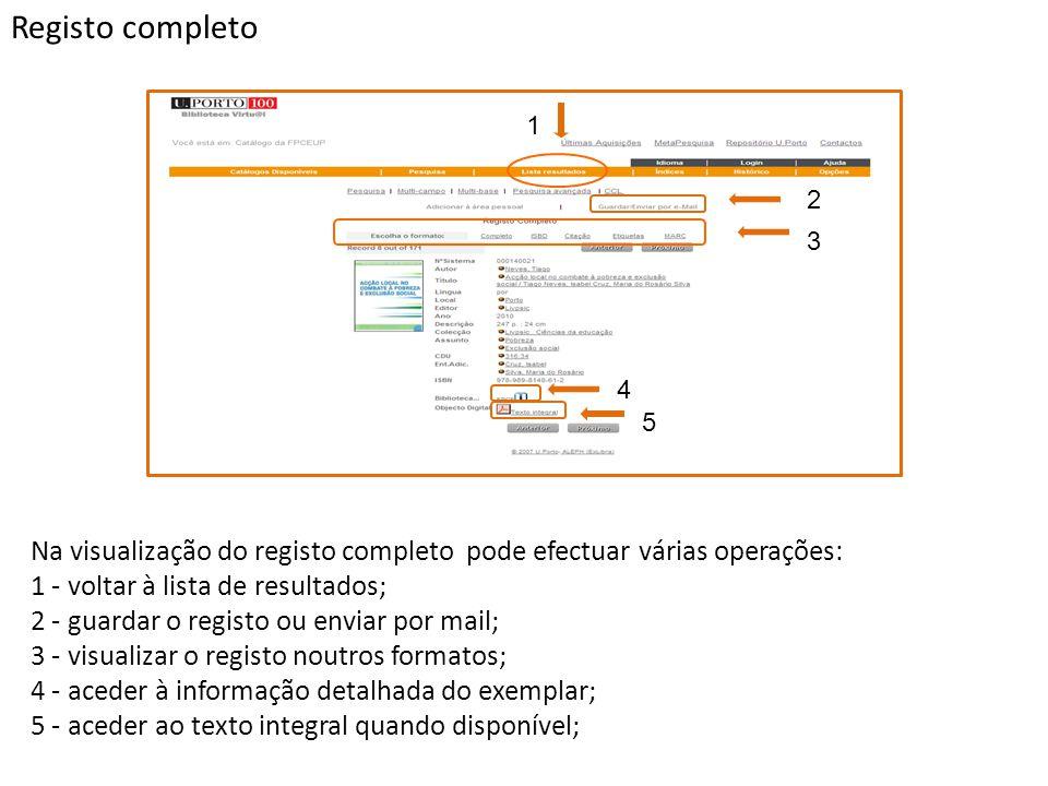 Registo completo Na visualização do registo completo pode efectuar várias operações: 1 - voltar à lista de resultados; 2 - guardar o registo ou enviar