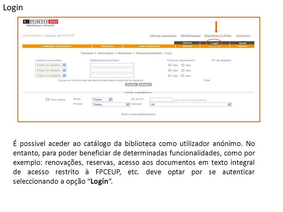 É possível aceder ao catálogo da biblioteca como utilizador anónimo. No entanto, para poder beneficiar de determinadas funcionalidades, como por exemp