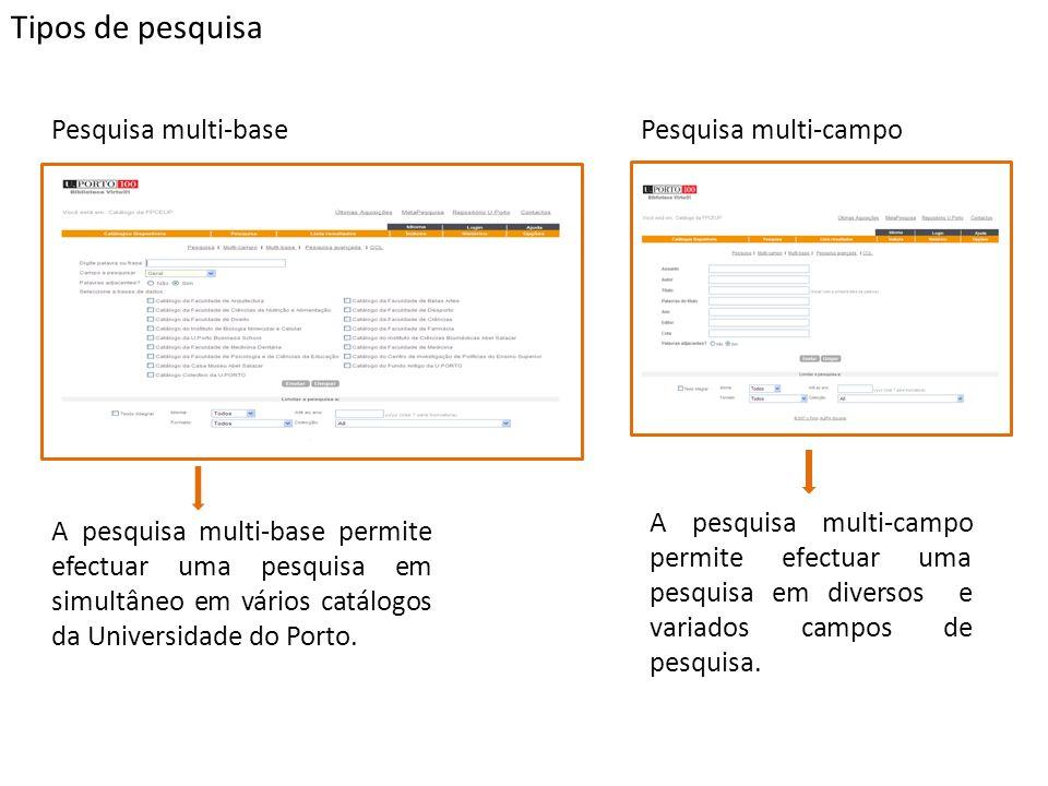Tipos de pesquisa Pesquisa multi-base A pesquisa multi-base permite efectuar uma pesquisa em simultâneo em vários catálogos da Universidade do Porto.
