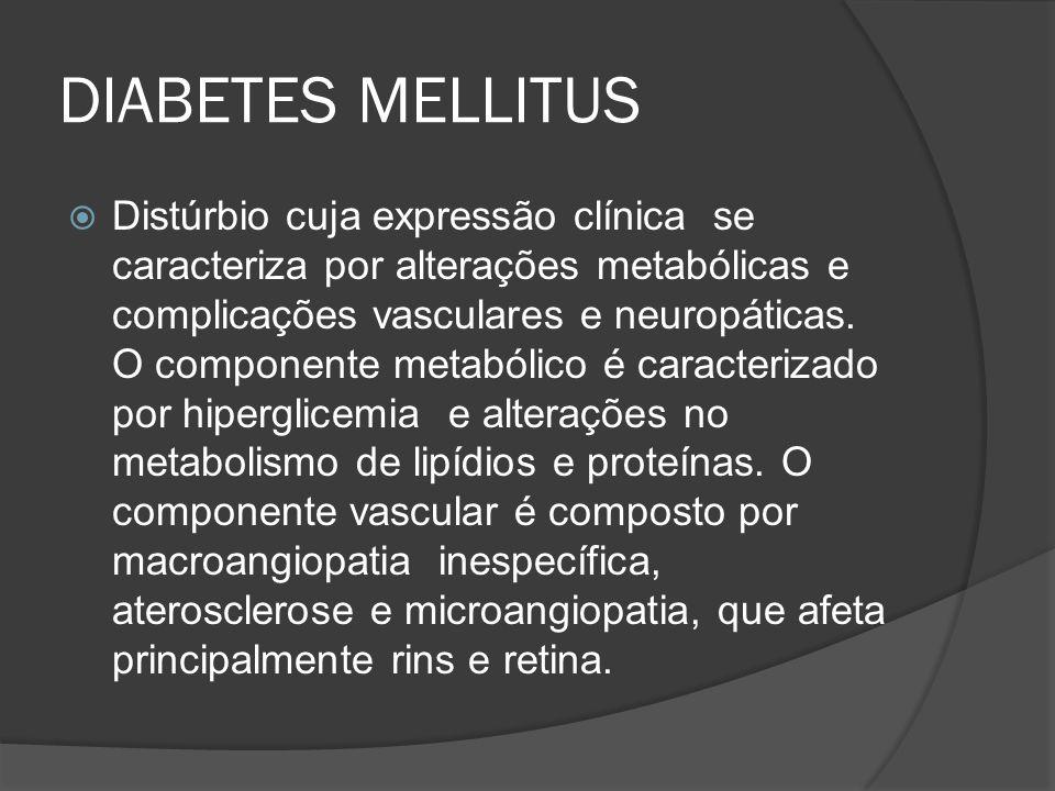 DIABETES MELLITUS Distúrbio cuja expressão clínica se caracteriza por alterações metabólicas e complicações vasculares e neuropáticas. O componente me
