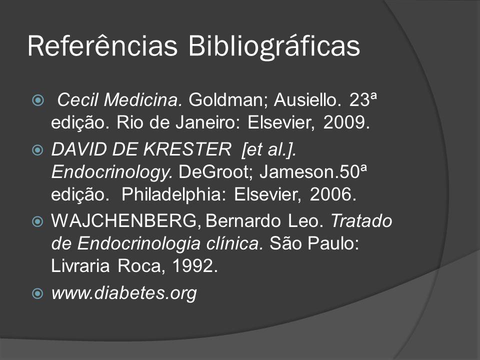 Referências Bibliográficas Cecil Medicina. Goldman; Ausiello. 23ª edição. Rio de Janeiro: Elsevier, 2009. DAVID DE KRESTER [et al.]. Endocrinology. De