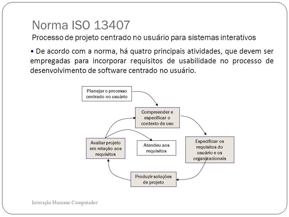 Interação Humano Computador Obter as informações sobre as características dos usuários, o ambiente de uso e as tarefas que serão executadas com o produto, além de fornecer uma base para as atividades de avaliações posteriores.