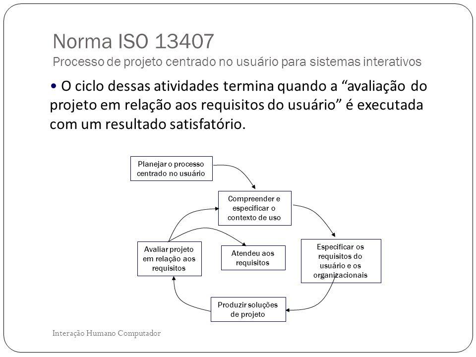 Metas do Design de Interação Interação Humano Computador Parte do processo de entender as necessidades do usuário, no que diz respeito a projetar um sistema interativo que as atenda, consiste em ser claro quanto ao objetivo principal.