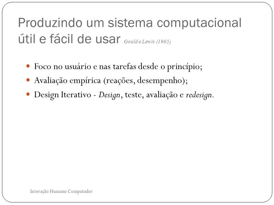 Interação Humano Computador Design Centrado no Usuário (UCD) Desenvolver o sistema de acordo com as necessidades, capacidades e limitações dos usuários.