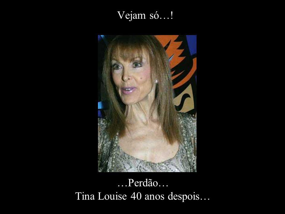 Vejam só…! …Perdão… Tina Louise 40 anos despois…