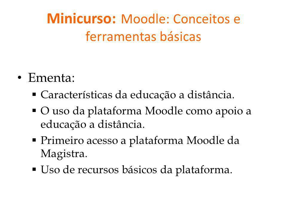 Minicurso: Moodle: Conceitos e ferramentas básicas Ementa: Características da educação a distância. O uso da plataforma Moodle como apoio a educação a