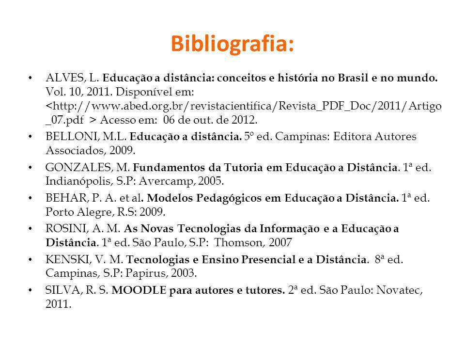 Bibliografia: ALVES, L. Educação a distância: conceitos e história no Brasil e no mundo. Vol. 10, 2011. Disponível em: Acesso em: 06 de out. de 2012.