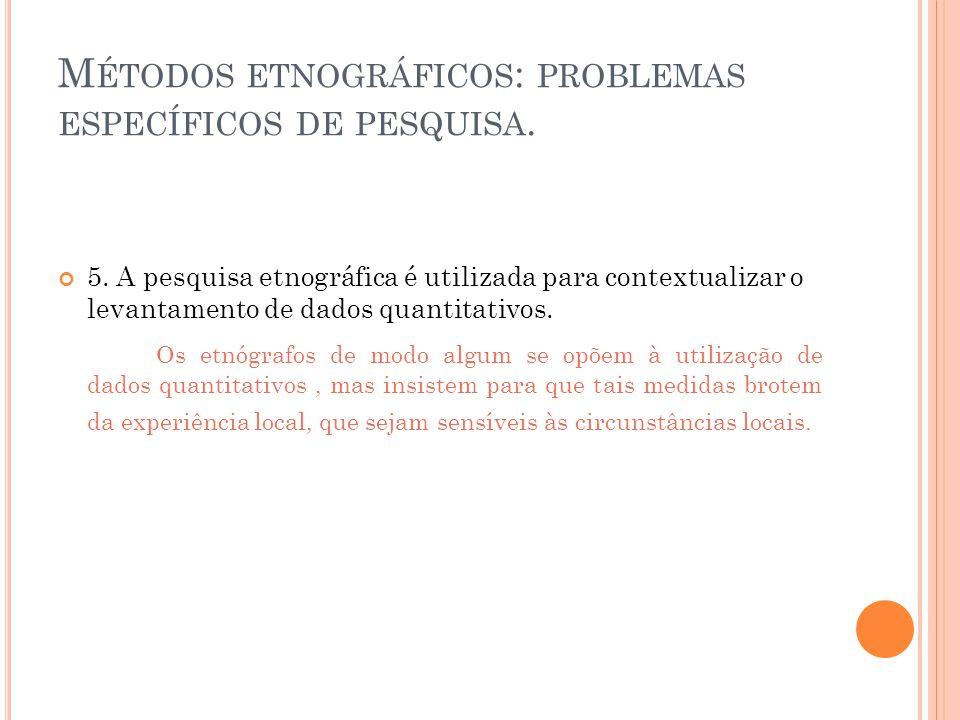 M ÉTODOS ETNOGRÁFICOS : PROBLEMAS ESPECÍFICOS DE PESQUISA.