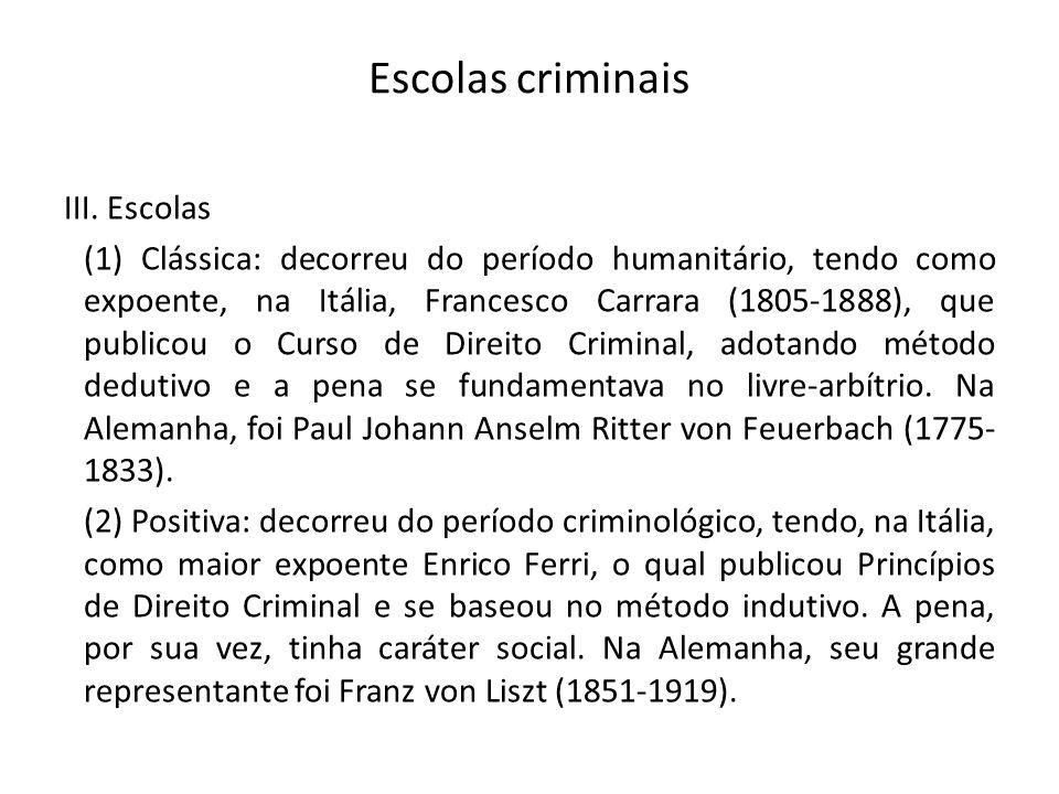 Escolas criminais III. Escolas (1) Clássica: decorreu do período humanitário, tendo como expoente, na Itália, Francesco Carrara (1805-1888), que publi