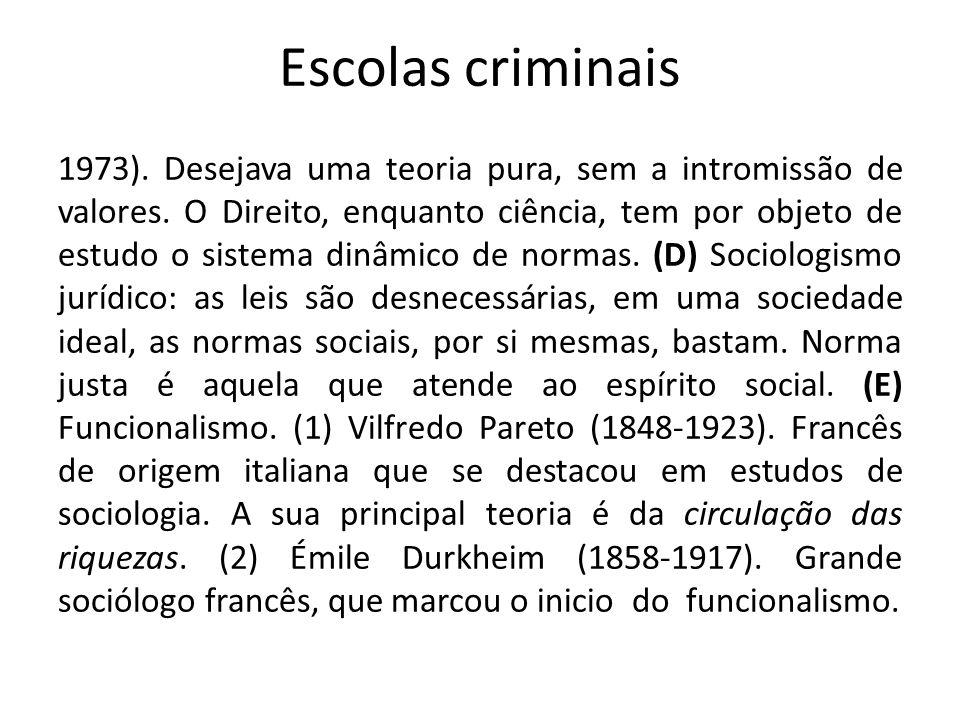 Escolas criminais 1973). Desejava uma teoria pura, sem a intromissão de valores. O Direito, enquanto ciência, tem por objeto de estudo o sistema dinâm