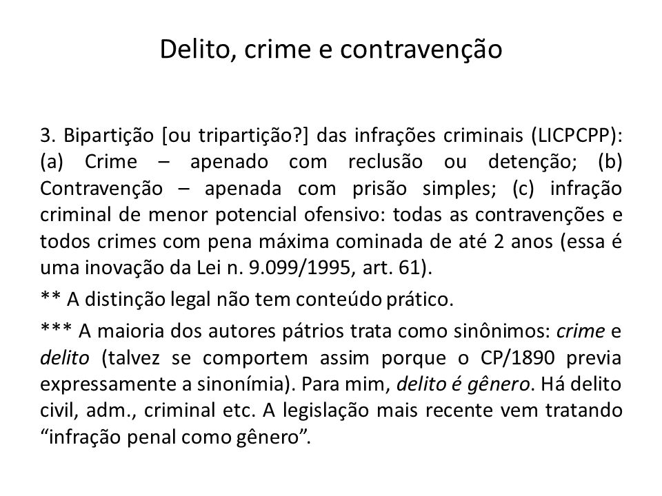 Delito, crime e contravenção 3. Bipartição [ou tripartição?] das infrações criminais (LICPCPP): (a) Crime – apenado com reclusão ou detenção; (b) Cont