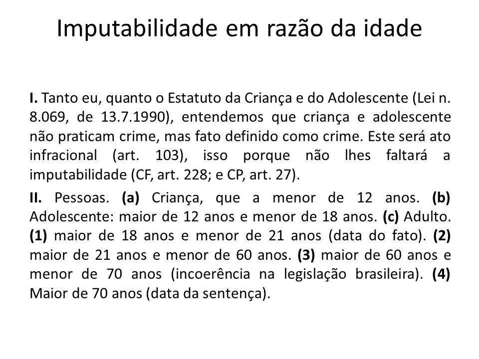Imputabilidade em razão da idade I. Tanto eu, quanto o Estatuto da Criança e do Adolescente (Lei n. 8.069, de 13.7.1990), entendemos que criança e ado