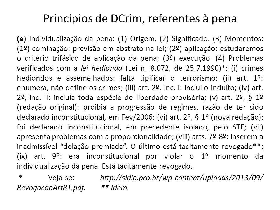 Princípios de DCrim, referentes à pena (e) Individualização da pena: (1) Origem. (2) Significado. (3) Momentos: (1º) cominação: previsão em abstrato n