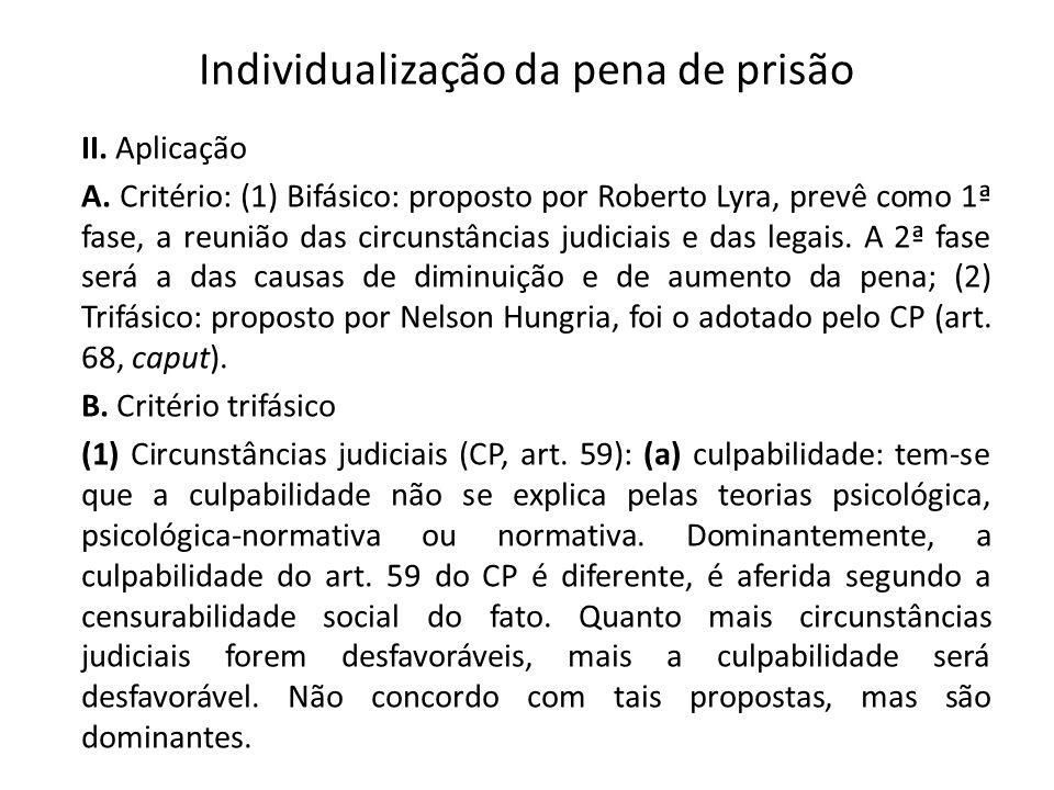 Individualização da pena de prisão II. Aplicação A. Critério: (1) Bifásico: proposto por Roberto Lyra, prevê como 1ª fase, a reunião das circunstância