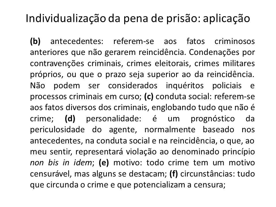 Individualização da pena de prisão: aplicação (b) antecedentes: referem-se aos fatos criminosos anteriores que não gerarem reincidência. Condenações p