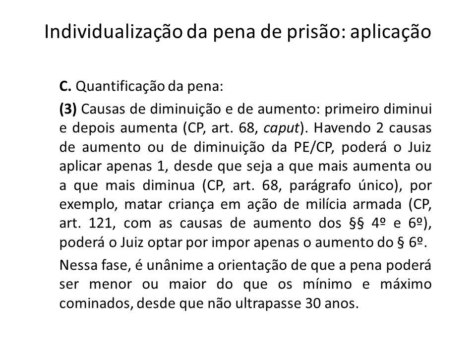 Individualização da pena de prisão: aplicação C. Quantificação da pena: (3) Causas de diminuição e de aumento: primeiro diminui e depois aumenta (CP,
