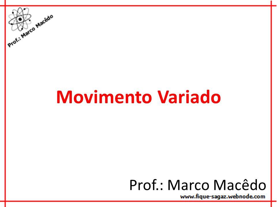 Movimento Variado Prof.: Marco Macêdo