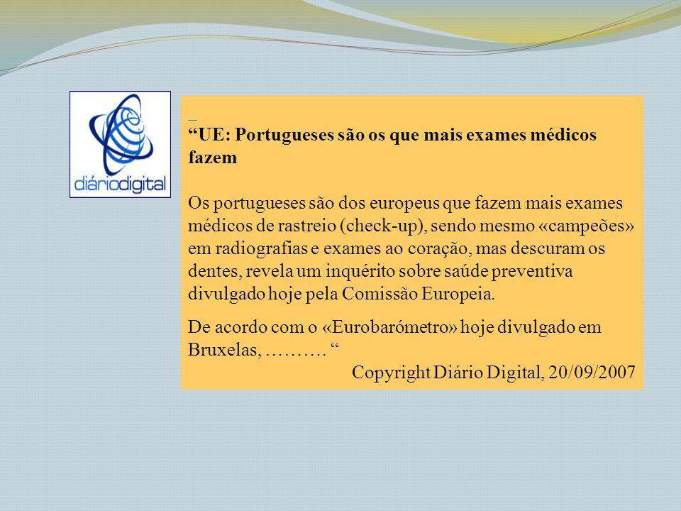 UE: Portugueses são os que mais exames médicos fazem Os portugueses são dos europeus que fazem mais exames médicos de rastreio (check-up), sendo mesmo
